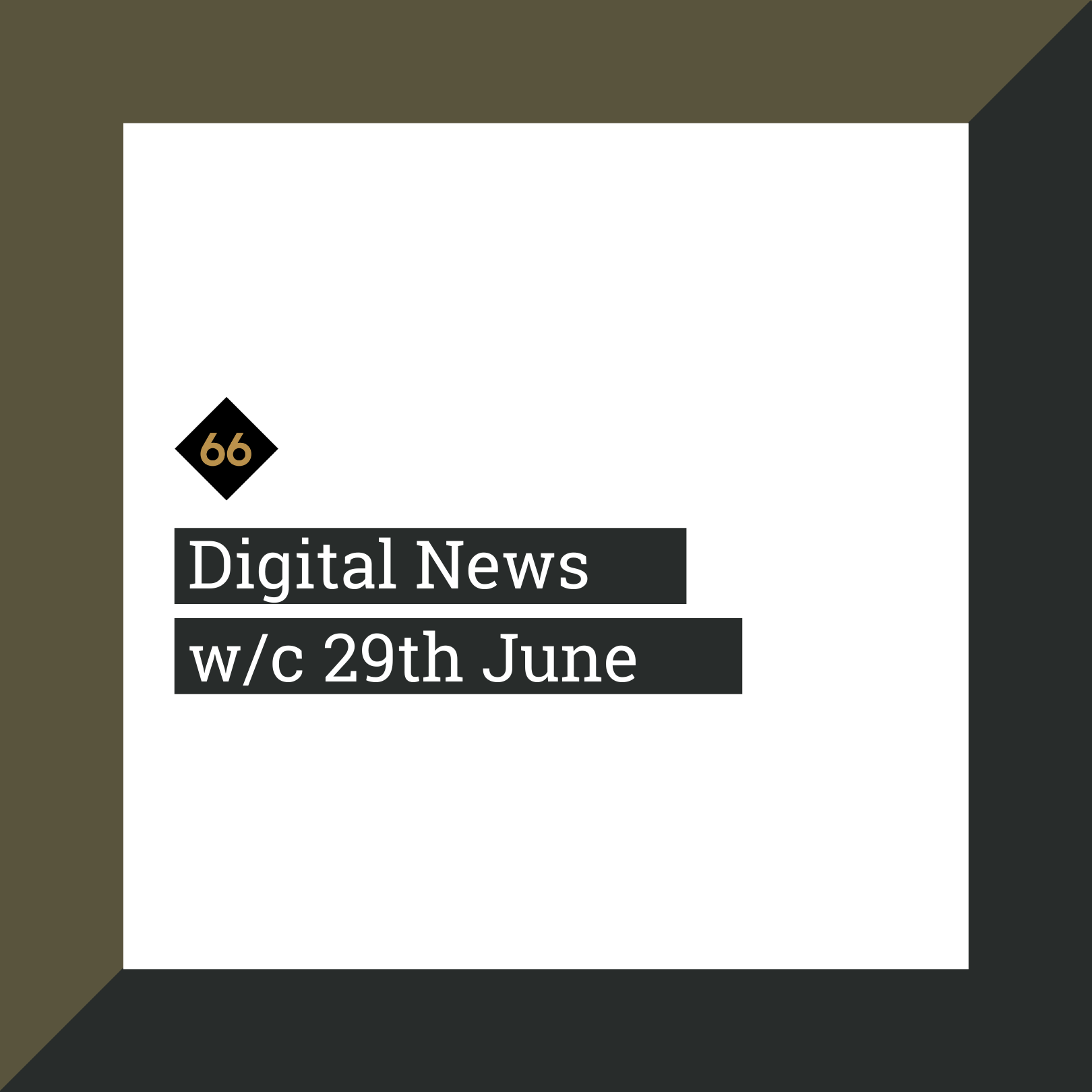 Digital News w/c 29th June