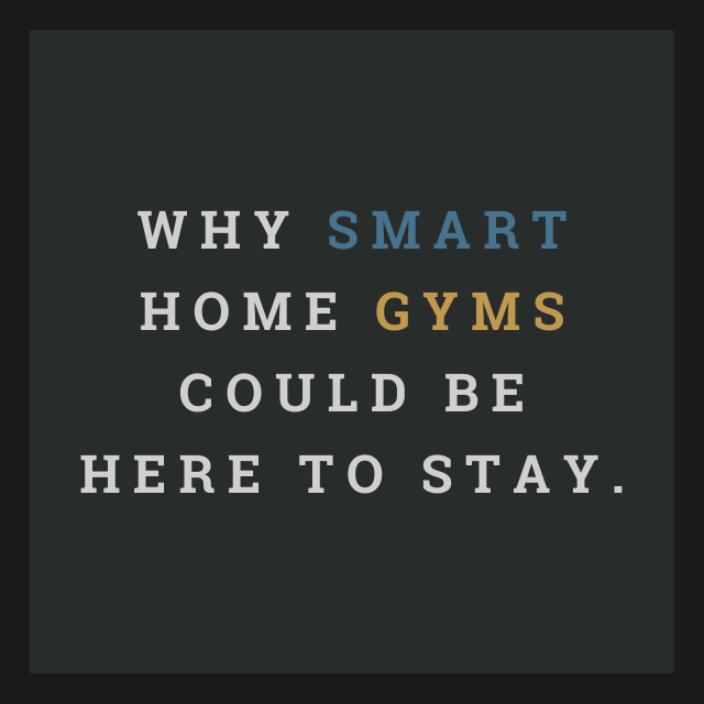 Why Smart Home Gyms are Here to Stay