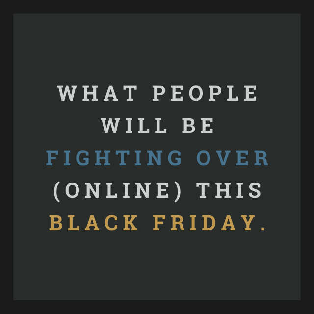 What people will be fighting over (online) this Black Friday