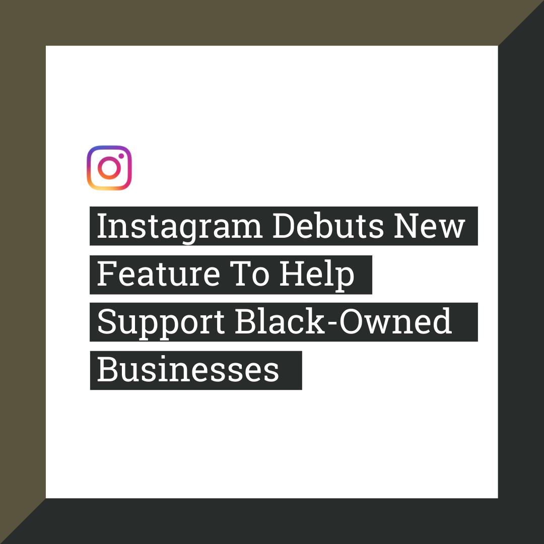 Instagram Debuts New Feature To Help Support Black-Owned Businesses