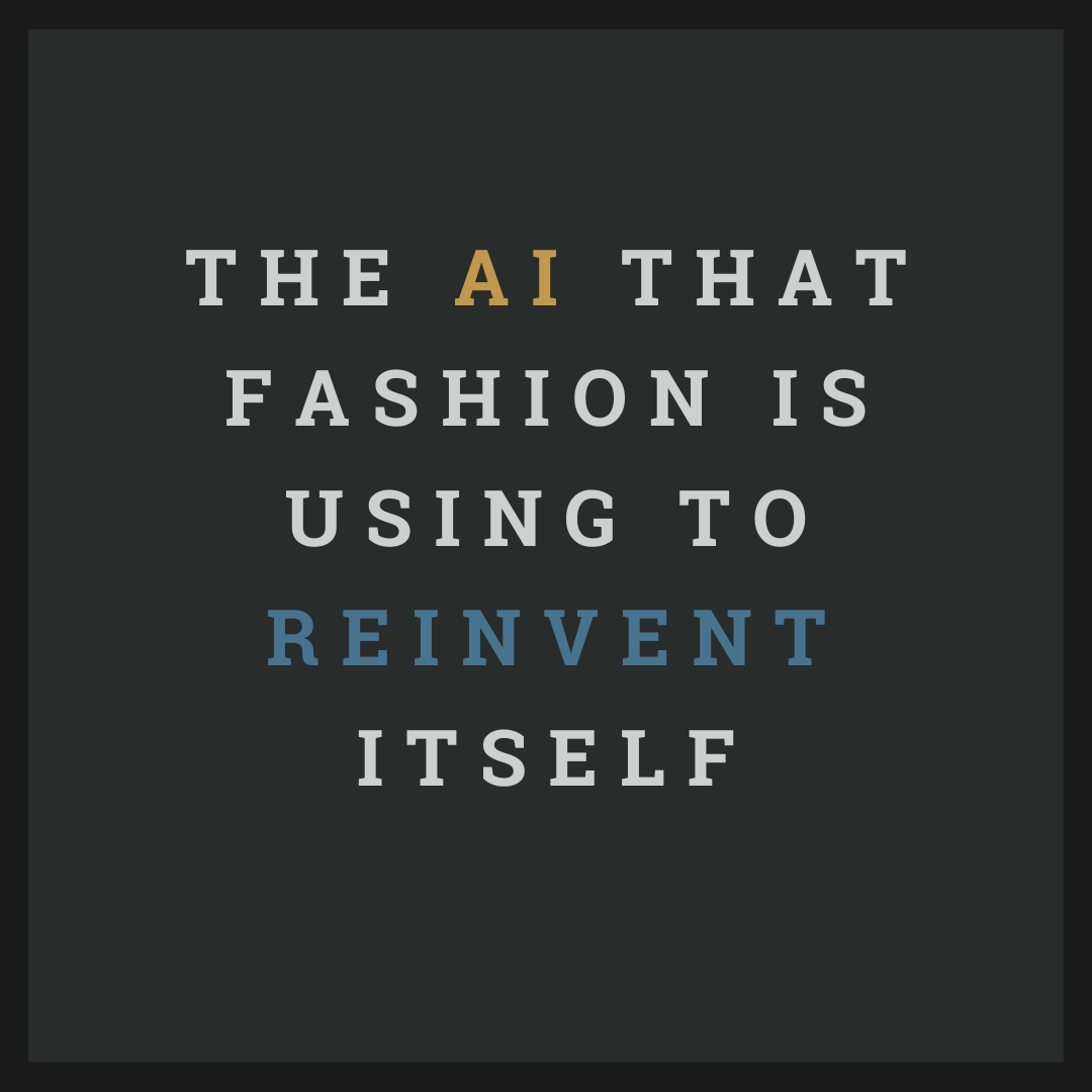 The AI that fashion is using to reinvent itself