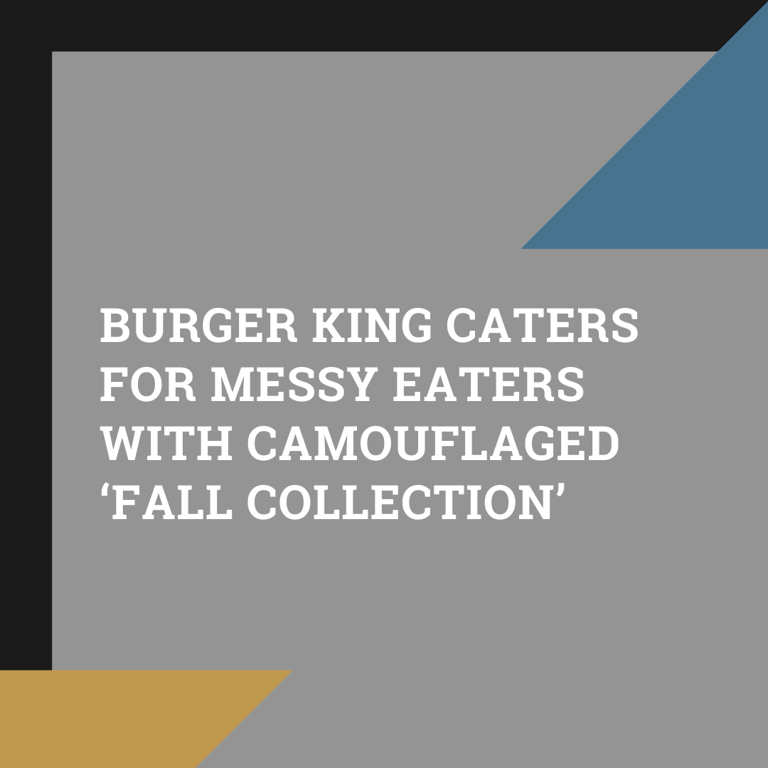 Burger King caters for messy eaters with camouflaged 'Fall Collection'