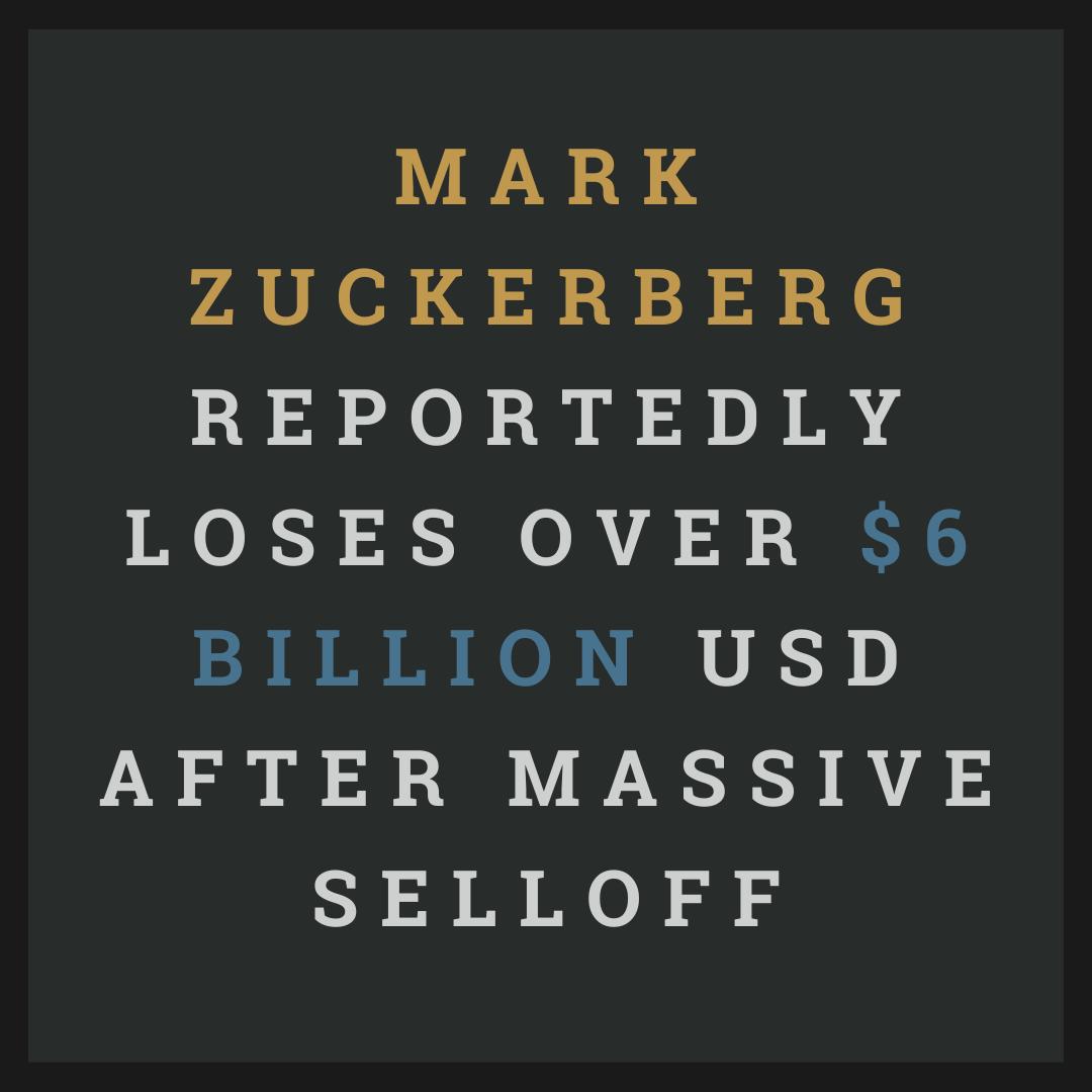 Mark Zuckerberg Reportedly Loses Over $6 Billion USD After Massive Selloff